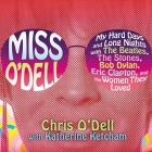Miss O'Dell: My Hard Days and Long Nights with the Beatles, the Stones, Bob Dylan, Eric Clapton, and the Women They Loved Cover Image