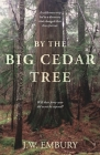 By the Big Cedar Tree: A Wilderness Trip Led to a Discovery That Changed Their Lives Forever. Will Their Forty-Year Old Secret Be Exposed? Cover Image