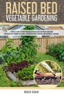 Raised Bed Vegetable Gardening: A Complete Guide to Grow Vegetables in Raised Beds and Create Your Home Container Micro-farming. Including a Compariso Cover Image