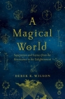 A Magical World: Superstition and Science from the Renaissance to the Enlightenment Cover Image