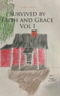 Survived by Faith and Grace: Vol 1 Cover Image