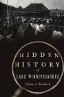Hidden History of Lake Winnipesaukee Cover Image