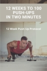 12 Weeks To 100 Push-Ups In Two Minutes: 12 Week Push Up Protocol: What Exercise Works The Buttocks Cover Image