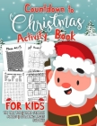 Countdown to Christmas Activity Book For Kids: A Fun Activities For Kids to Wait Until Christmas and Santa Claus Comes - Word Search Mazes Coloring Pa Cover Image