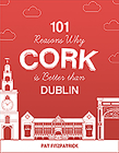 101 Reasons Why Cork Is Better Than Dublin Cover Image