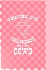 Some Girls Love Diamonds But I Love Cows: Notebook Journal Composition Blank Lined Diary Notepad 120 Pages Paperback Pink Grid Cow Cover Image