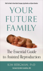 Your Future Family: The Essential Guide to Assisted  Reproduction (What You Need to Know About Surrogacy, Egg Donation, and Sperm Donation) Cover Image