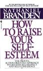 How to Raise Your Self-Esteem: The Proven Action-Oriented Approach to Greater Self-Respect and Self-Confidence Cover Image