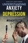 Understanding Anxiety and Depression: Know their relationship to negative and positive affective states. Have the solutions! Cover Image