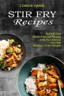 Stir Fry Recipes: Quick & Easy Gluten Free Low Recipes (A Stir Fry Cookbook Filled With Delicious Chicken Recipes) Cover Image