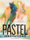 Pastel Innovations: 60+ Creative Techniques and Exercises for Painting with Pastels Cover Image