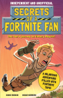 Secrets of a Fortnite Fan (Independent & Unofficial): The Fact-Packed, Fun-Filled Unofficial Fortnite Adventure! Cover Image