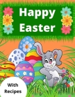 Happy Easter: Coloring Book For Children With Recipes Relax And Creativity For You And Your Kid Cover Image