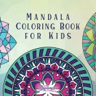 Mandala Coloring Book for Kids: Childrens Coloring Book with Fun, Easy, and Relaxing Mandalas for Boys, Girls, and Beginners (Coloring Books for Kids #2) Cover Image