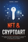 NFT and Cryptoart: The Complete Guide to Successfully Invest in, Create and Sell Non-Fungible Tokens in the Digital Art Market Cover Image