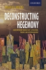 Deconstructing Hegemony: Contemporary Middle East Literature, Theory, and Historiography Cover Image