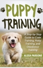 Puppy Training: A Step-by-Step Guide to Crate Training, Potty Training, and Obedience Training (Hardcover) Cover Image