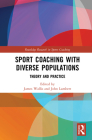 Sport Coaching with Diverse Populations: Theory and Practice (Routledge Research in Sports Coaching) Cover Image