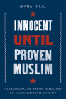 Innocent Until Proven Muslim: Islamophobia, the War on Terror, and the Muslim Experience Since 9/11 Cover Image