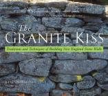 Granite Kiss: Traditions and Techniques of Building New England Stone Walls Cover Image