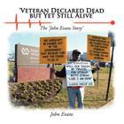 'Veteran Declared Dead But Yet Still Alive': The 'John Evans Story' Cover Image