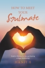 How to Meet Your Soulmate: Guide to Meeting the One and Starting a Happy Relationship Cover Image