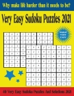 Very Easy Sudoku Puzzles 2021: 40 Very Easy Sudoku Puzzles And Solutions 2021 - Why Make Life Harder Than It Has To Be? Cover Image