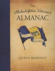 The Philadelphia Citizen's Almanac: Daily Readings on the City of Brotherly Love Cover Image