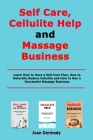 Self Care, Cellulite Help and Massage Business: Learn How to Have a Self-Care Plan, How to Naturally Reduce Cellulite and How to Run a Successful Mass Cover Image