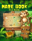 Maze Book For Kids, Boys And Girls Ages 4-8: Big Book Of Cool Mazes For Kids: Maze Activity Book For Children With Fun Maze Puzzles Games Pages. Maze Cover Image
