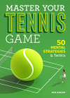 Master Your Tennis Game: 50 Mental Strategies and Tactics Cover Image