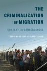 The Criminalization of Migration: Context and Consequences (McGill-Queen's Refugee and Forced Migration Studies Series #1) Cover Image