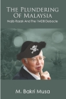 The Plundering Of Malaysia: Najib Razak And The 1MDB Debacle Cover Image