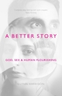 A Better Story: God, Sex and Human Flourishing Cover Image