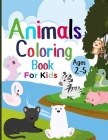 Animal Coloring Book for Kids Ages 2-5: A Funny Coloring Activity Book Featuring Adorable Animals for Boys and Girls Ages 2 and Up Cover Image