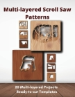 Multi-layered Scroll Saw Patterns: Templates for Scroll Saw Projects Cover Image