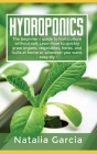 Hydroponics: The beginner's guide to horticulture without soil. Learn how to quickly grow organic vegetables, herbs, and fruits at Cover Image
