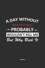 A Day Without Ultimate Frisbee Probably Wouldn't Kill Me But Why Risk It Notebook: NoteBook / Journla Ultimate Frisbee Gift, 120 Pages, 6x9, Soft Cove Cover Image