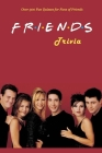 Friend Trivia: Over 300 Fun Quizzes for Fans of Friends: The Ultimate Book Of Trivia Cover Image