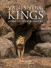 Vanishing Kings: Lions of the Namib Desert Cover Image