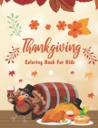 Thanksgiving Coloring Books For Kids: Happy Thanksgiving Day Coloring Pages for Kids, Toddlers and Preschool - The Best Thanksgiving Gift For Kids Cover Image