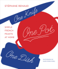 One Knife, One Pot, One Dish: Simple French Feasts at Home Cover Image