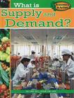 What Is Supply and Demand? (Economics in Action (Library)) Cover Image