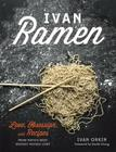 Ivan Ramen: Love, Obsession, and Recipes from Tokyo's Most Unlikely Noodle Joint Cover Image