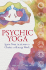 Psychic Yoga: Ignite Your Intuition with Chakra and Energy Work Cover Image