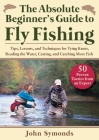 Absolute Beginner's Guide to Fly Fishing: Tips, Lessons, and Techniques for Tying Knots, Reading the Water, Casting, and Catching More Fish—50 Proven Tactics from an Expert Cover Image