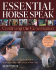 Essential Horse Speak: Continuing the Conversation: Fundamental Communications for Training, Riding and Caring for Your Horse Cover Image