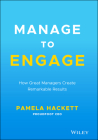 Manage to Engage: How Great Managers Create Remarkable Results Cover Image