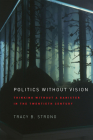 Politics Without Vision: Thinking Without a Banister in the Twentieth Century Cover Image