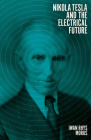 Nikola Tesla and the Electrical Future Cover Image